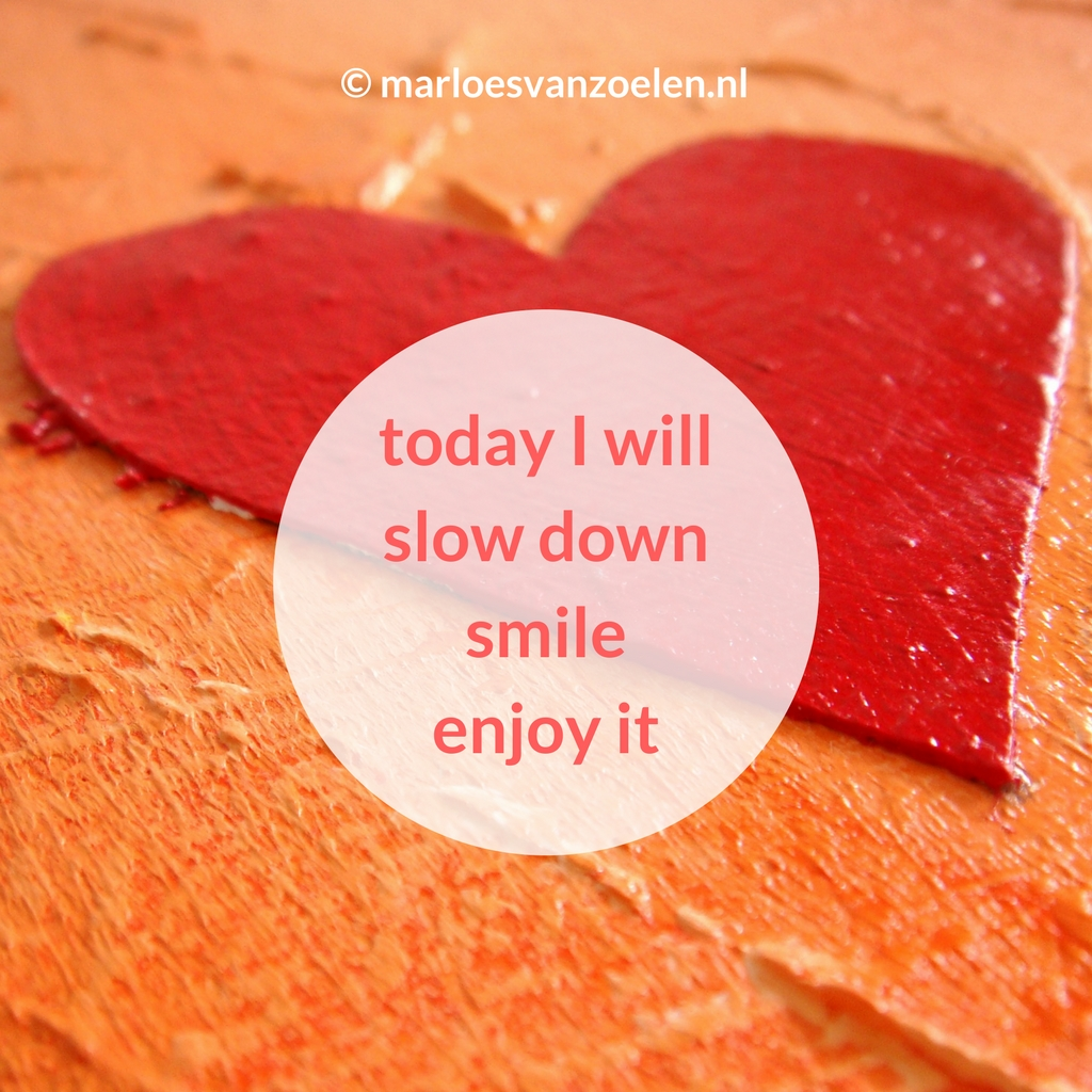 Activiteitenweger - Schilderij hartig hart met quote Today I will slow down, smile and enjoy it